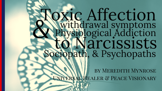 Toxic Affection, Withdrawal Symptom & Physiological Addiction to Narcissists